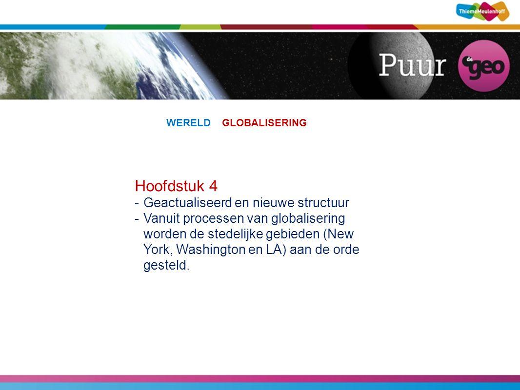 Hoofdstuk 4 -Geactualiseerd en nieuwe structuur -Vanuit processen van globalisering worden de stedelijke gebieden (New York, Washington en LA) aan de orde gesteld.