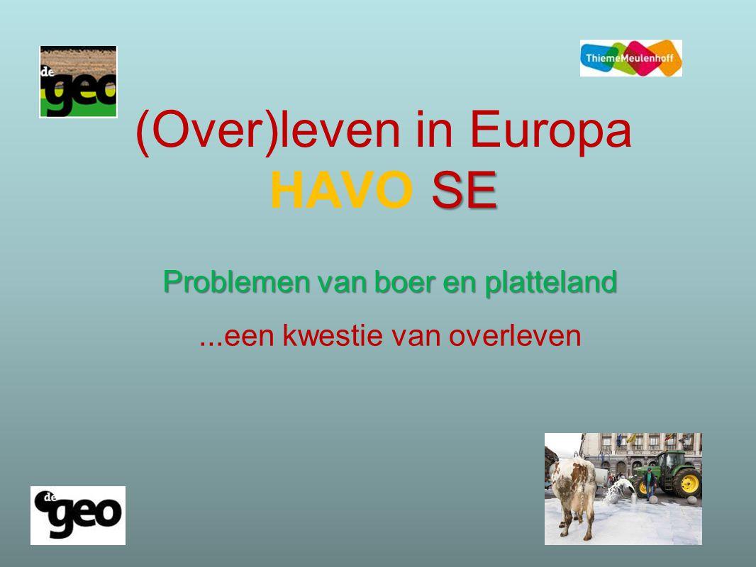 SE (Over)leven in Europa HAVO SE Problemen van boer en platteland...een kwestie van overleven