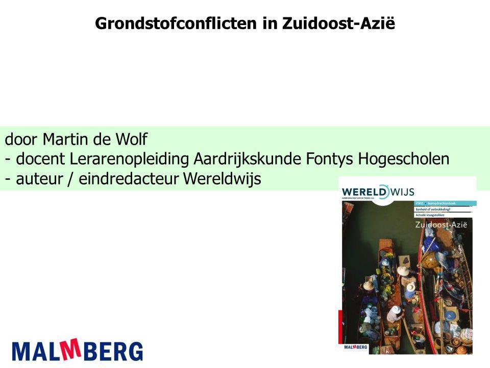 Grondstofconflicten in Zuidoost-Azië door Martin de Wolf - docent Lerarenopleiding Aardrijkskunde Fontys Hogescholen - auteur / eindredacteur Wereldwi