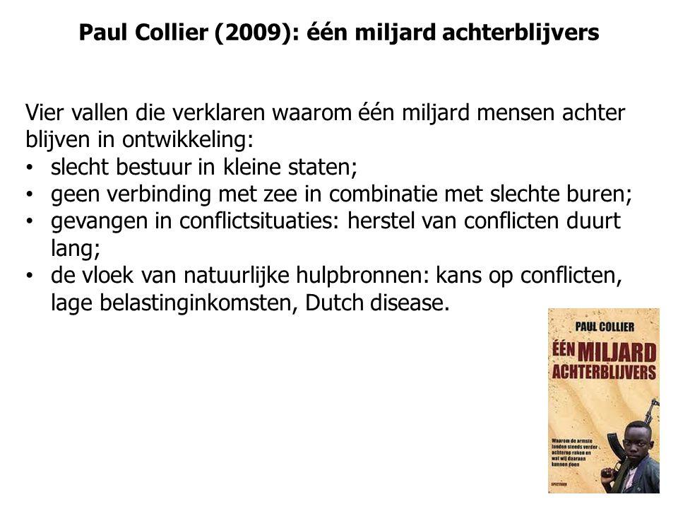Paul Collier (2009): één miljard achterblijvers Vier vallen die verklaren waarom één miljard mensen achter blijven in ontwikkeling: slecht bestuur in