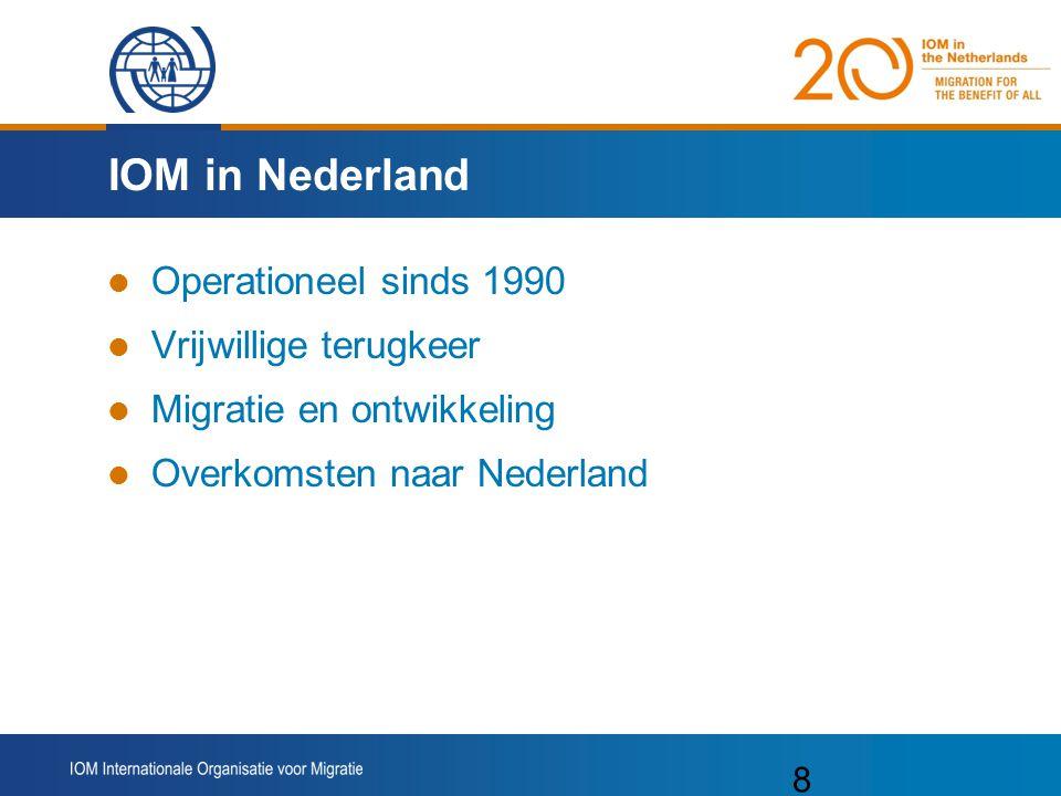 8 IOM in Nederland Operationeel sinds 1990 Vrijwillige terugkeer Migratie en ontwikkeling Overkomsten naar Nederland