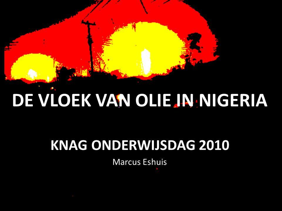 DE VLOEK VAN OLIE IN NIGERIA KNAG ONDERWIJSDAG 2010 Marcus Eshuis
