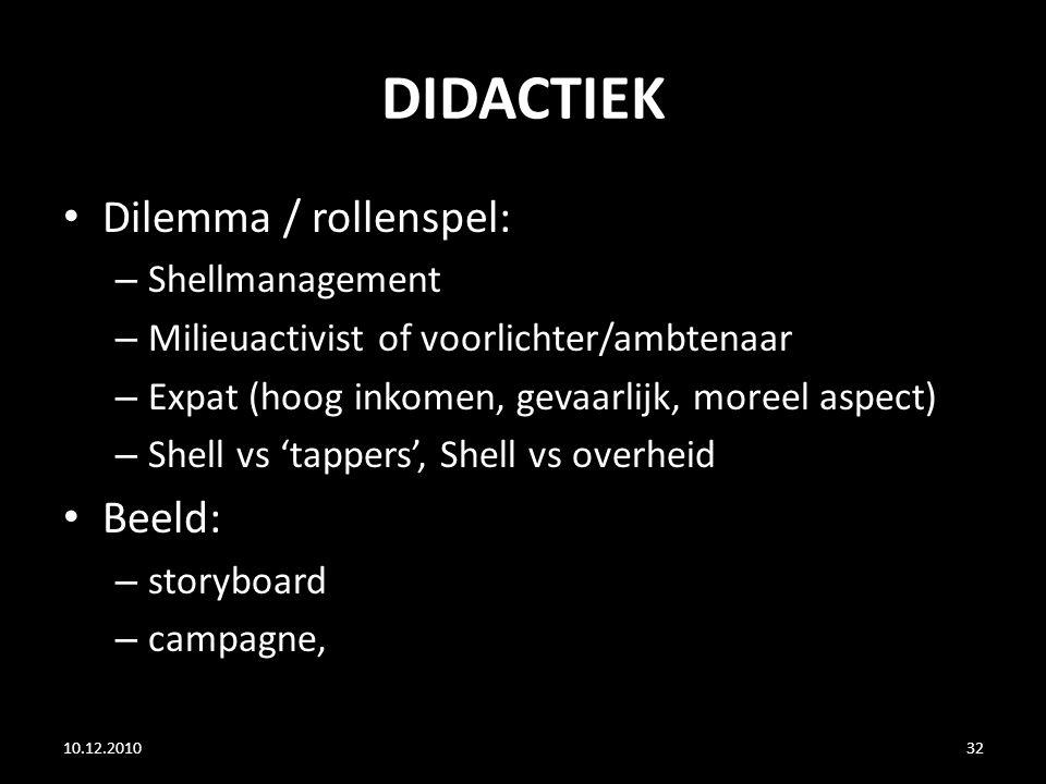 DIDACTIEK Dilemma / rollenspel: – Shellmanagement – Milieuactivist of voorlichter/ambtenaar – Expat (hoog inkomen, gevaarlijk, moreel aspect) – Shell