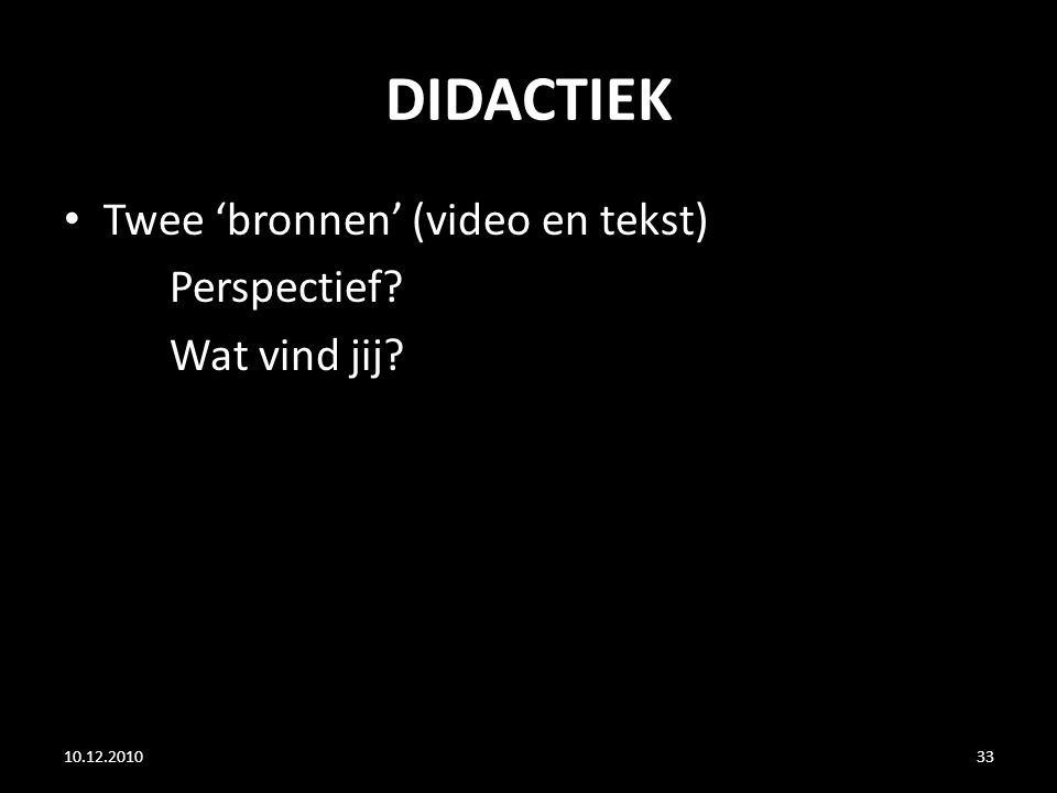 DIDACTIEK Twee 'bronnen' (video en tekst) Perspectief? Wat vind jij? 10.12.201033