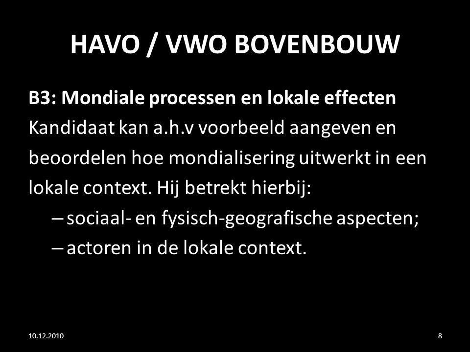 HAVO / VWO BOVENBOUW B3: Mondiale processen en lokale effecten Kandidaat kan a.h.v voorbeeld aangeven en beoordelen hoe mondialisering uitwerkt in een