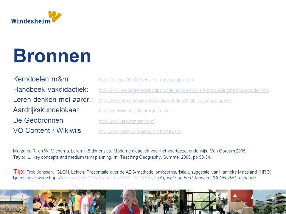 Bronnen Kerndoelen m&m: http://ko.slo.nl/00001/mens_en_maatschappij.pdf/ http://ko.slo.nl/00001/mens_en_maatschappij.pdf/ Handboek vakdidactiek: http://www.vakdidactiekaardrijkskunde.nl/onderwijs/lerarenopleiding/handboek/index.php http://www.vakdidactiekaardrijkskunde.nl/onderwijs/lerarenopleiding/handboek/index.php Leren denken met aardr.: http://www.lerendenkenmetaardrijkskunde.nl/boek_1/inhoudsopgave/ http://www.lerendenkenmetaardrijkskunde.nl/boek_1/inhoudsopgave/ Aardrijkskundelokaal: http://wp.digischool.nl/aardrijkskunde/ http://wp.digischool.nl/aardrijkskunde/ De Geobronnen http://www.geobronnen.com/ http://www.geobronnen.com/ VO Content / Wikiwijs http://www.wikiwijs.nl/sector/vo/home.psml http://www.wikiwijs.nl/sector/vo/home.psml Marzano, R.