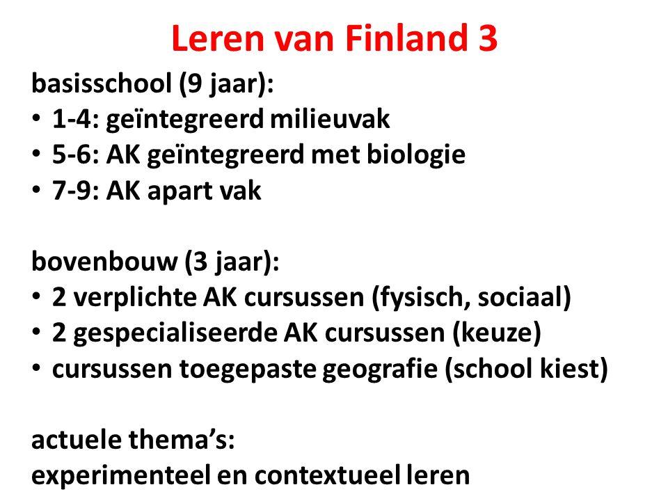 Leren van Finland 3 basisschool (9 jaar): 1-4: geïntegreerd milieuvak 5-6: AK geïntegreerd met biologie 7-9: AK apart vak bovenbouw (3 jaar): 2 verpli