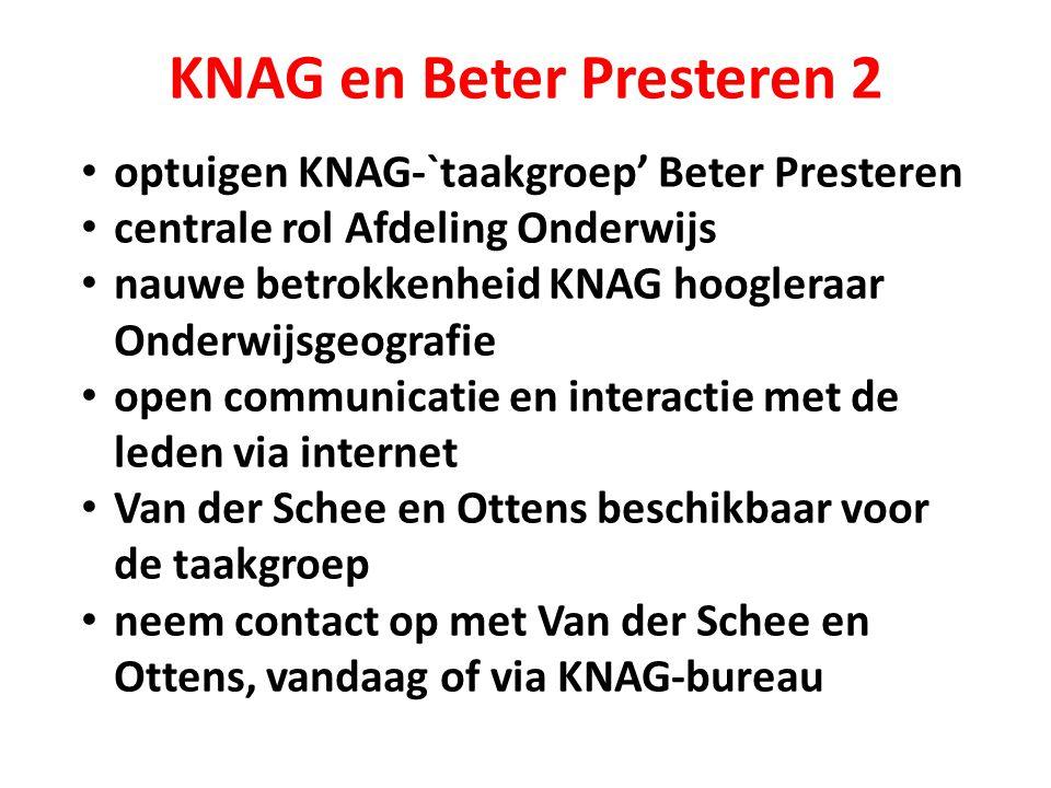 KNAG en Beter Presteren 2 optuigen KNAG-`taakgroep' Beter Presteren centrale rol Afdeling Onderwijs nauwe betrokkenheid KNAG hoogleraar Onderwijsgeogr