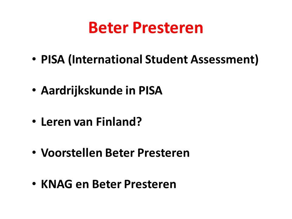 Beter Presteren PISA (International Student Assessment) Aardrijkskunde in PISA Leren van Finland? Voorstellen Beter Presteren KNAG en Beter Presteren