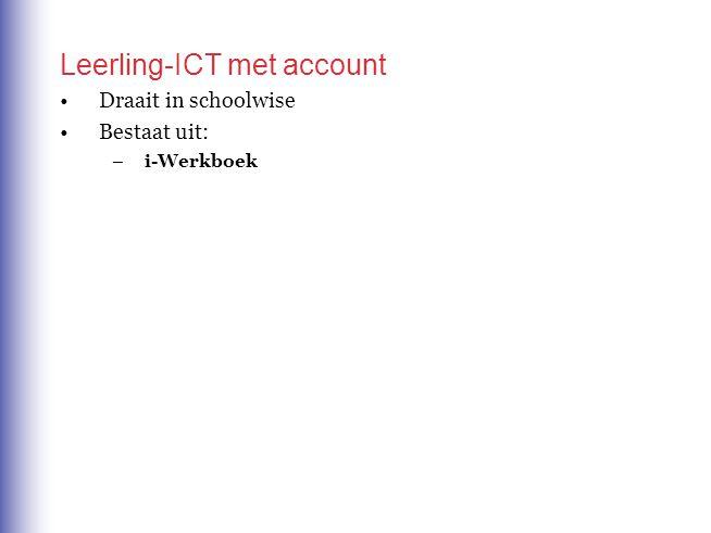 Leerling-ICT met account Draait in schoolwise Bestaat uit: –i-Werkboek