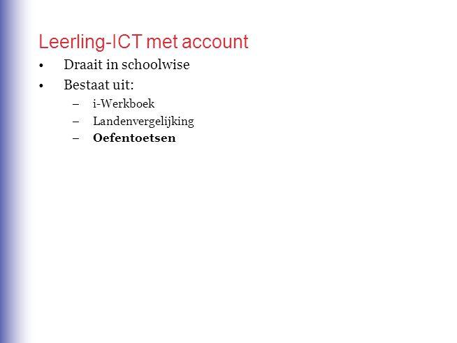 Leerling-ICT met account Draait in schoolwise Bestaat uit: –i-Werkboek –Landenvergelijking –Oefentoetsen