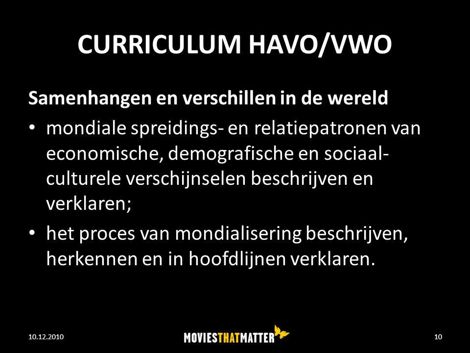 CURRICULUM HAVO/VWO Samenhangen en verschillen in de wereld mondiale spreidings- en relatiepatronen van economische, demografische en sociaal- culturele verschijnselen beschrijven en verklaren; het proces van mondialisering beschrijven, herkennen en in hoofdlijnen verklaren.