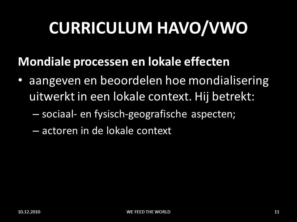 CURRICULUM HAVO/VWO Mondiale processen en lokale effecten aangeven en beoordelen hoe mondialisering uitwerkt in een lokale context. Hij betrekt: – soc