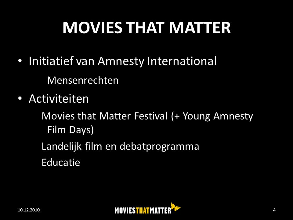 MOVIES THAT MATTER Initiatief van Amnesty International Mensenrechten Activiteiten Movies that Matter Festival (+ Young Amnesty Film Days) Landelijk film en debatprogramma Educatie 10.12.2010WE FEED THE WORLD4