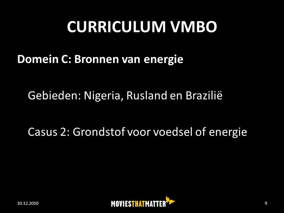 CURRICULUM VMBO Domein C: Bronnen van energie Gebieden: Nigeria, Rusland en Brazilië Casus 2: Grondstof voor voedsel of energie 10.12.2010WE FEED THE WORLD9