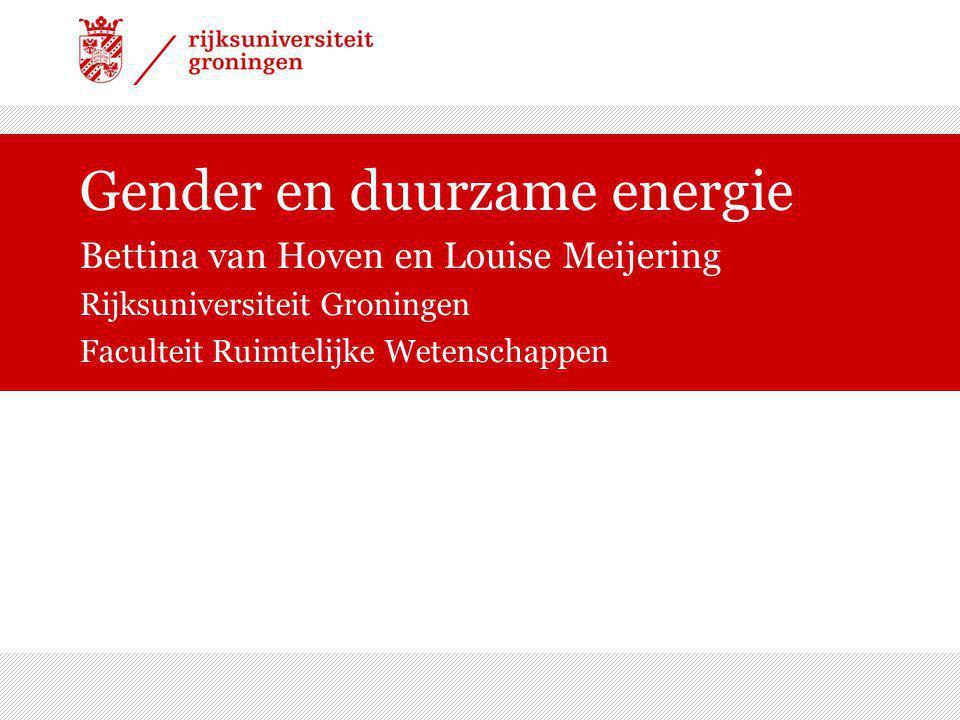Gender en duurzame energie Bettina van Hoven en Louise Meijering Rijksuniversiteit Groningen Faculteit Ruimtelijke Wetenschappen