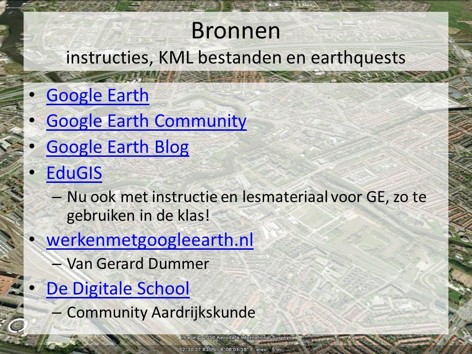 Bronnen instructies, KML bestanden en earthquests Google Earth Google Earth Community Google Earth Blog EduGIS – Nu ook met instructie en lesmateriaal voor GE, zo te gebruiken in de klas.