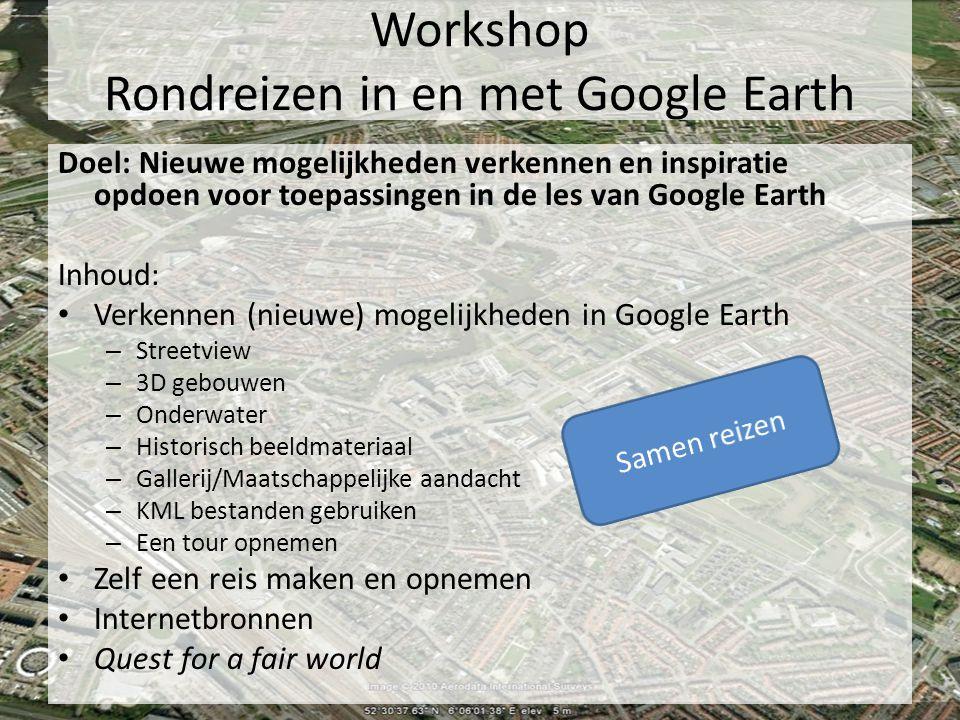 Workshop Rondreizen in en met Google Earth Doel: Nieuwe mogelijkheden verkennen en inspiratie opdoen voor toepassingen in de les van Google Earth Inho