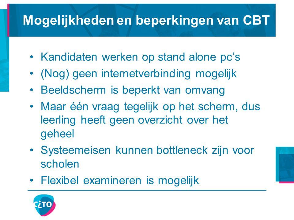 Mogelijkheden en beperkingen van CBT Kandidaten werken op stand alone pc's (Nog) geen internetverbinding mogelijk Beeldscherm is beperkt van omvang Ma