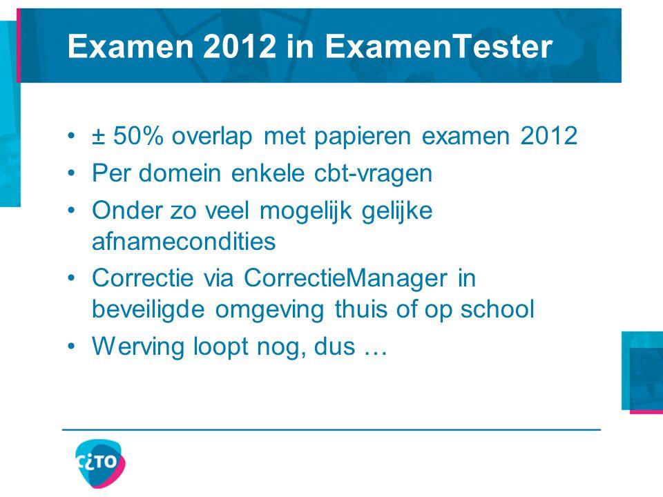 Examen 2012 in ExamenTester ± 50% overlap met papieren examen 2012 Per domein enkele cbt-vragen Onder zo veel mogelijk gelijke afnamecondities Correct