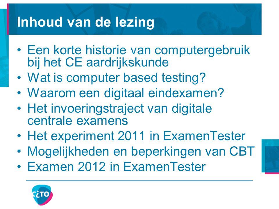 Inhoud van de lezing Een korte historie van computergebruik bij het CE aardrijkskunde Wat is computer based testing? Waarom een digitaal eindexamen? H