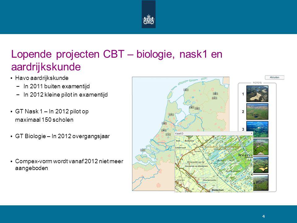 4 Lopende projecten CBT – biologie, nask1 en aardrijkskunde Havo aardrijkskunde In 2011 buiten examentijd In 2012 kleine pilot in examentijd GT Nask 1