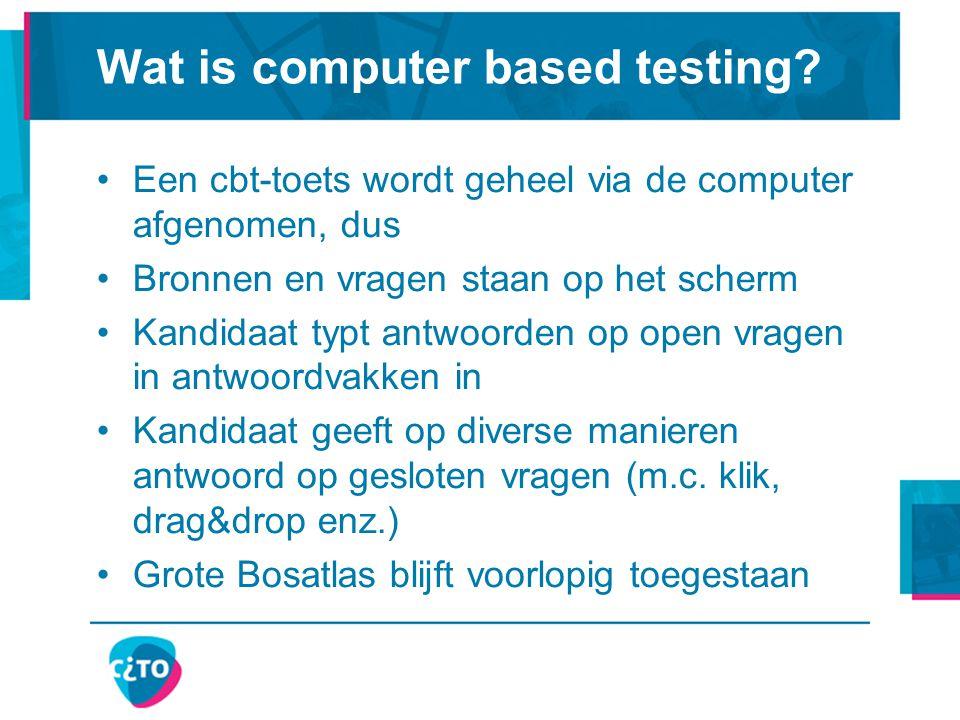 Wat is computer based testing? Een cbt-toets wordt geheel via de computer afgenomen, dus Bronnen en vragen staan op het scherm Kandidaat typt antwoord