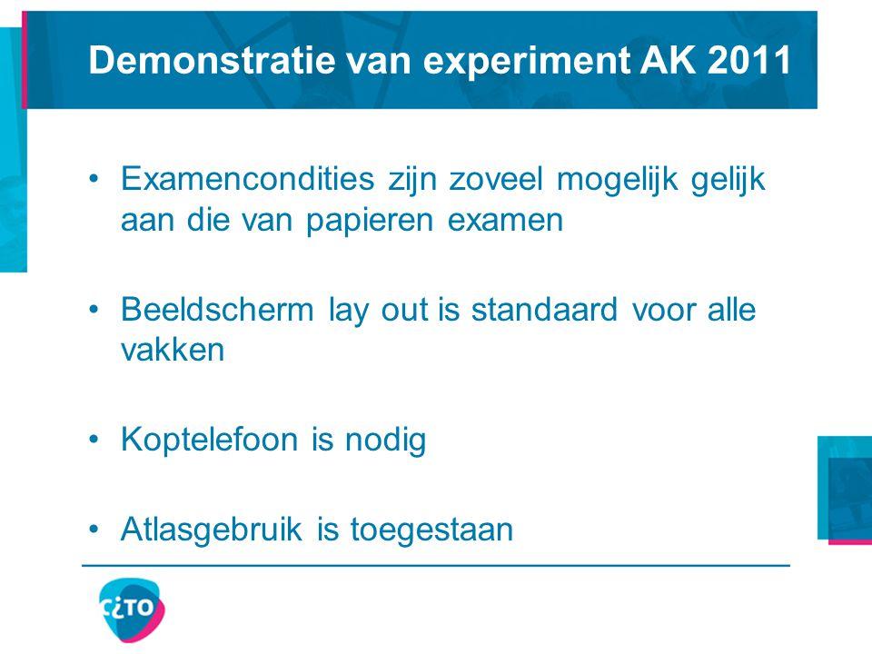 Demonstratie van experiment AK 2011 Examencondities zijn zoveel mogelijk gelijk aan die van papieren examen Beeldscherm lay out is standaard voor alle
