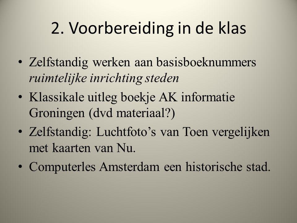 2. Voorbereiding in de klas Zelfstandig werken aan basisboeknummers ruimtelijke inrichting steden Klassikale uitleg boekje AK informatie Groningen (dv
