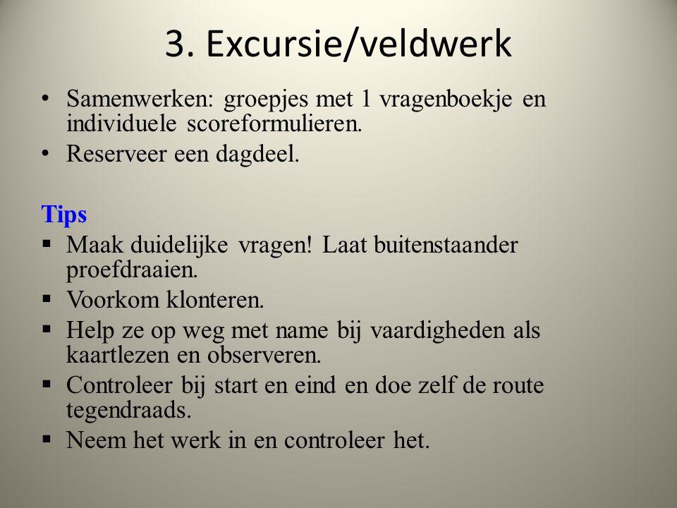 3.Excursie/veldwerk Samenwerken: groepjes met 1 vragenboekje en individuele scoreformulieren.