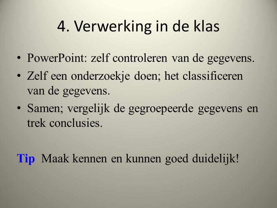 4. Verwerking in de klas PowerPoint: zelf controleren van de gegevens. Zelf een onderzoekje doen; het classificeren van de gegevens. Samen; vergelijk