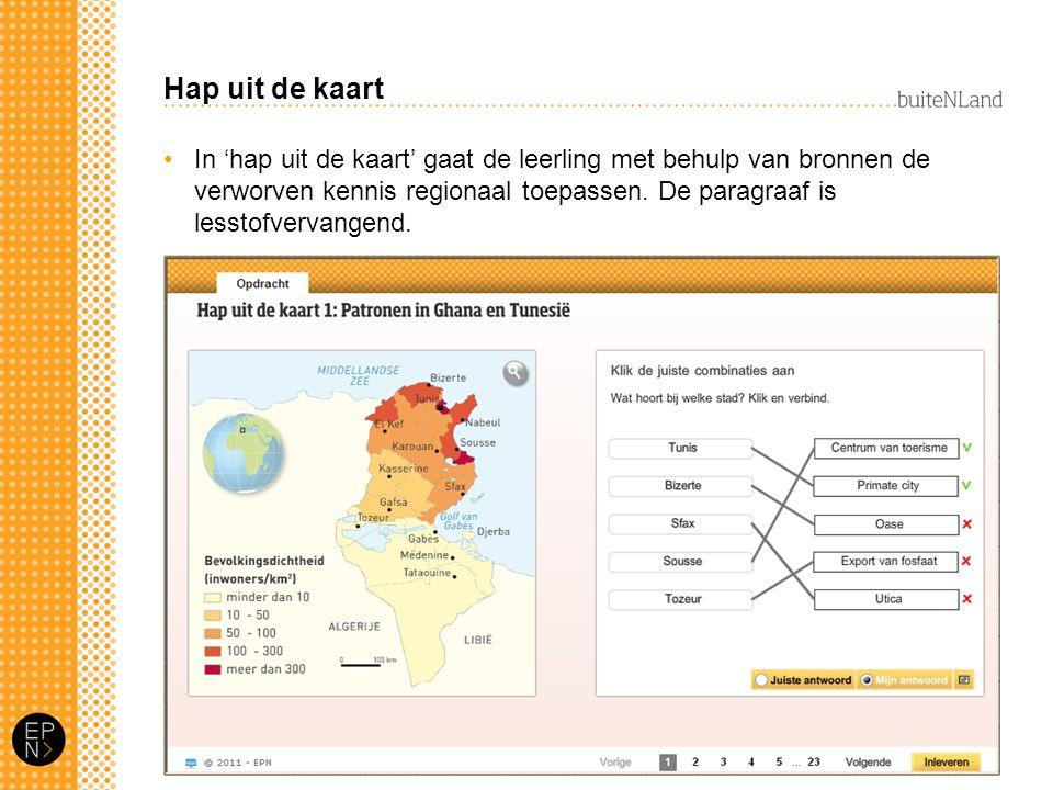 Hap uit de kaart In 'hap uit de kaart' gaat de leerling met behulp van bronnen de verworven kennis regionaal toepassen. De paragraaf is lesstofvervang