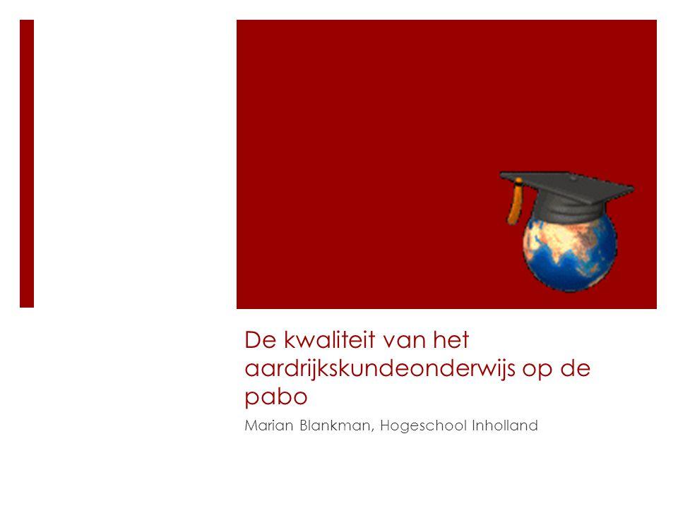 De kwaliteit van het aardrijkskundeonderwijs op de pabo Marian Blankman, Hogeschool Inholland