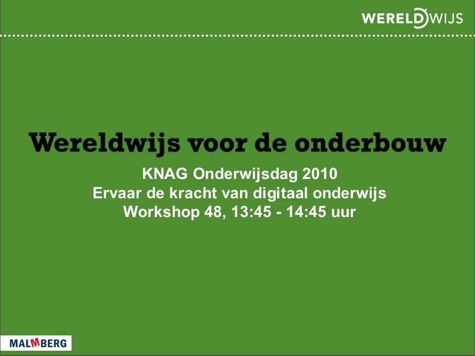 KNAG Onderwijsdag 2010 Ervaar de kracht van digitaal onderwijs Workshop 48, 13:45 - 14:45 uur