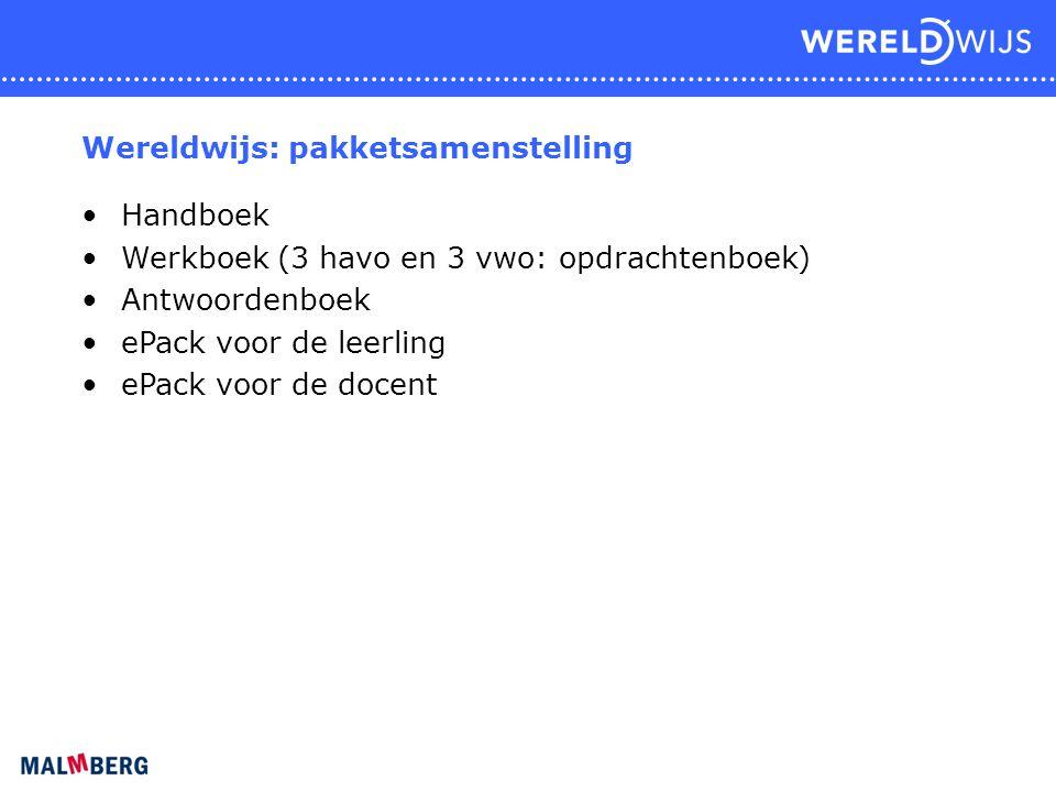 Wereldwijs: pakketsamenstelling Handboek Werkboek (3 havo en 3 vwo: opdrachtenboek) Antwoordenboek ePack voor de leerling ePack voor de docent