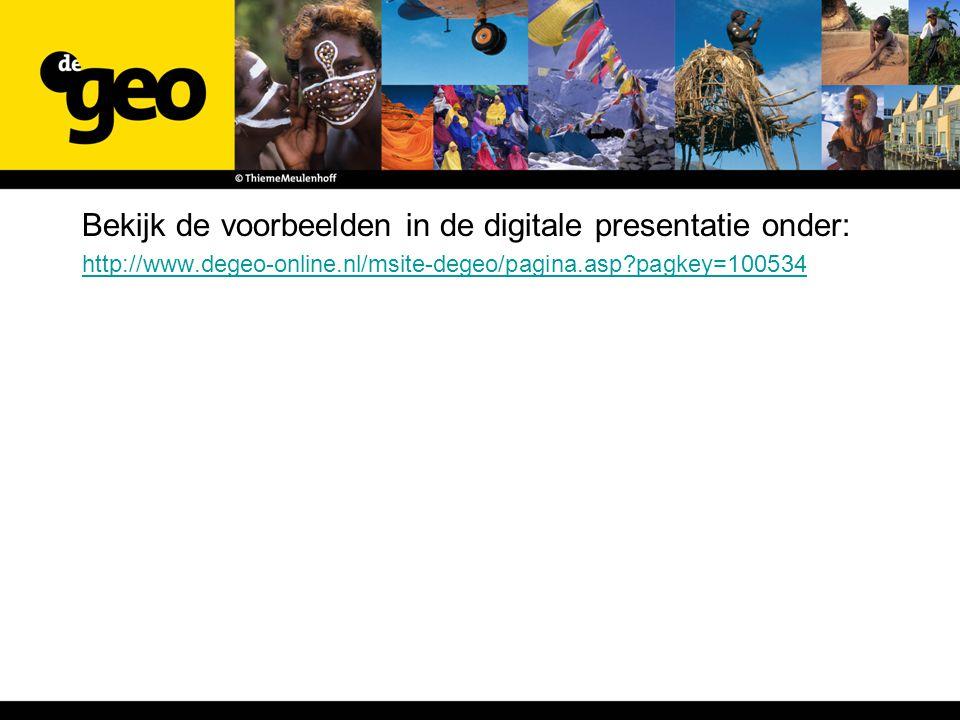 Bekijk de voorbeelden in de digitale presentatie onder: http://www.degeo-online.nl/msite-degeo/pagina.asp?pagkey=100534