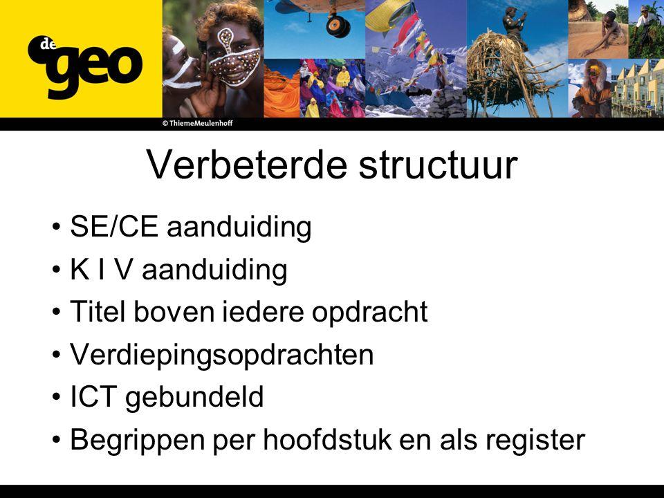 Verbeterde structuur SE/CE aanduiding K I V aanduiding Titel boven iedere opdracht Verdiepingsopdrachten ICT gebundeld Begrippen per hoofdstuk en als register