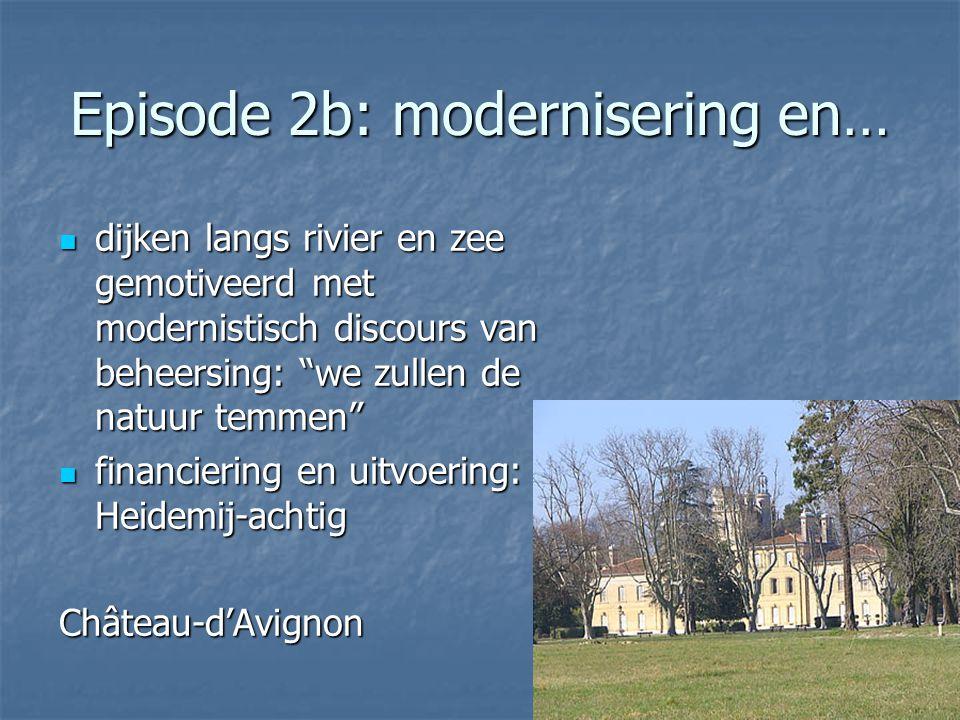"""Episode 2b: modernisering en… dijken langs rivier en zee gemotiveerd met modernistisch discours van beheersing: """"we zullen de natuur temmen"""" dijken la"""