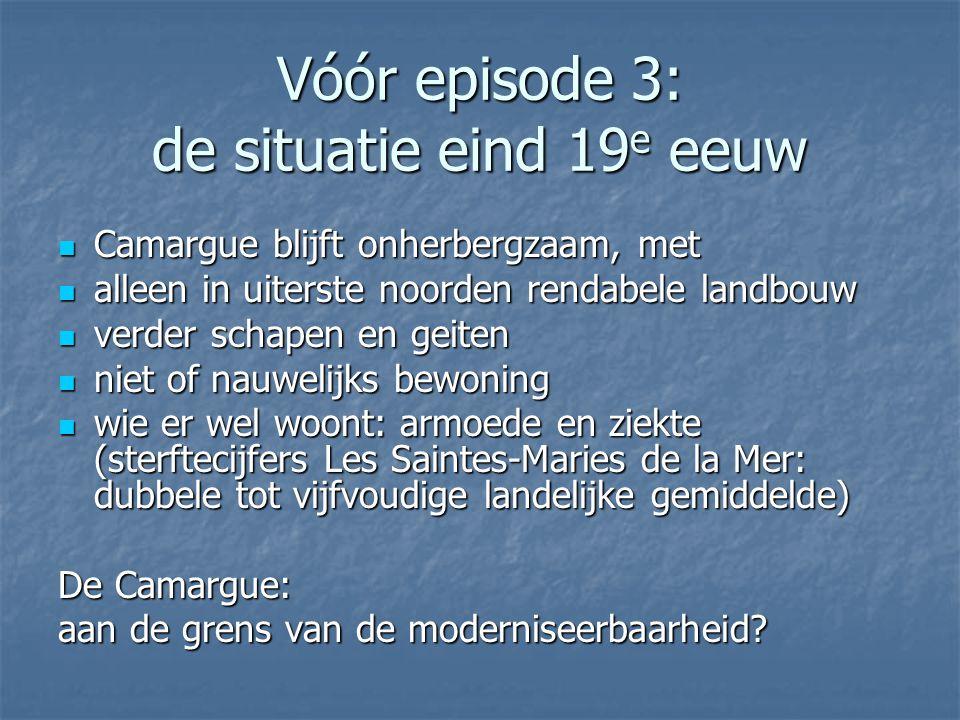 Vóór episode 3: de situatie eind 19 e eeuw Camargue blijft onherbergzaam, met Camargue blijft onherbergzaam, met alleen in uiterste noorden rendabele