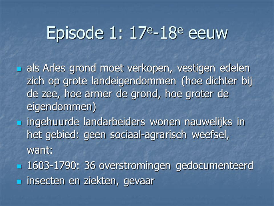 Episode 1: 17 e -18 e eeuw als Arles grond moet verkopen, vestigen edelen zich op grote landeigendommen (hoe dichter bij de zee, hoe armer de grond, h