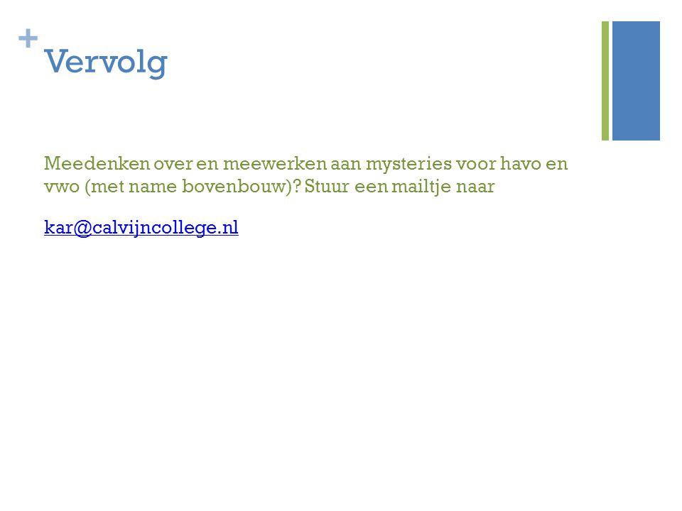 + Vervolg Meedenken over en meewerken aan mysteries voor havo en vwo (met name bovenbouw)? Stuur een mailtje naar kar@calvijncollege.nl
