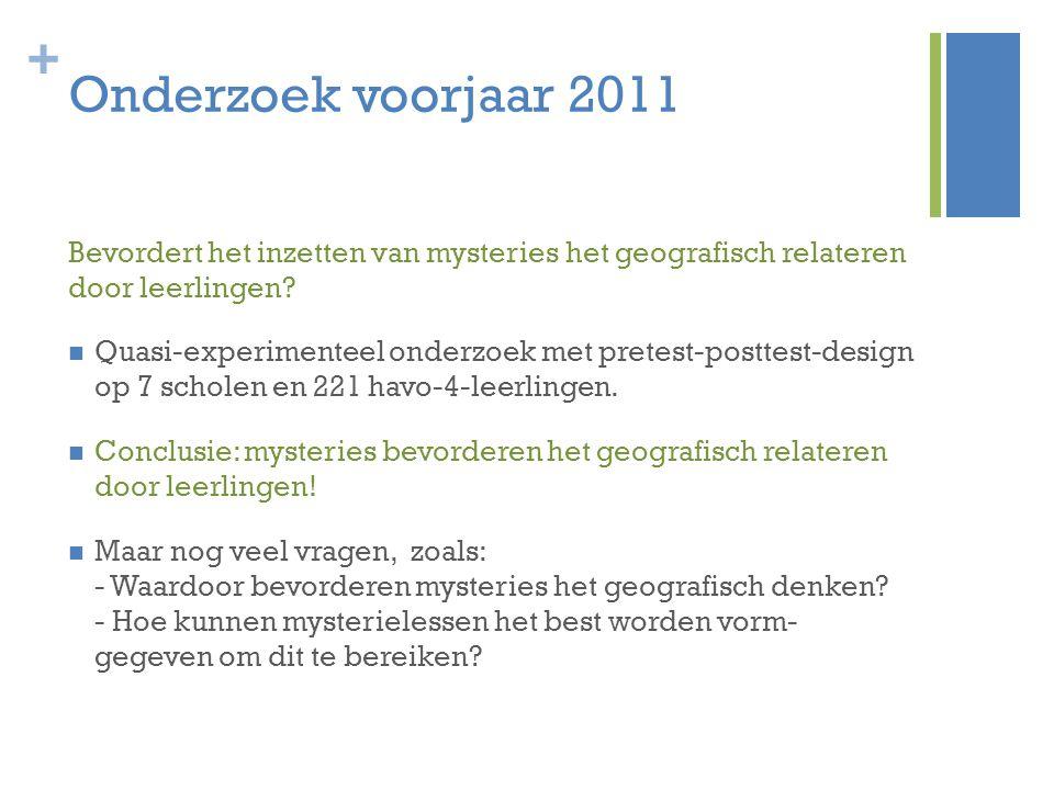 + Onderzoek voorjaar 2011 Bevordert het inzetten van mysteries het geografisch relateren door leerlingen? Quasi-experimenteel onderzoek met pretest-po