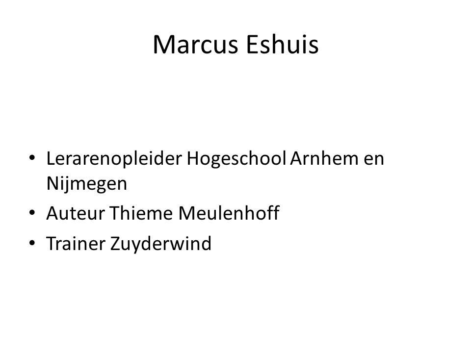 Marcus Eshuis Lerarenopleider Hogeschool Arnhem en Nijmegen Auteur Thieme Meulenhoff Trainer Zuyderwind
