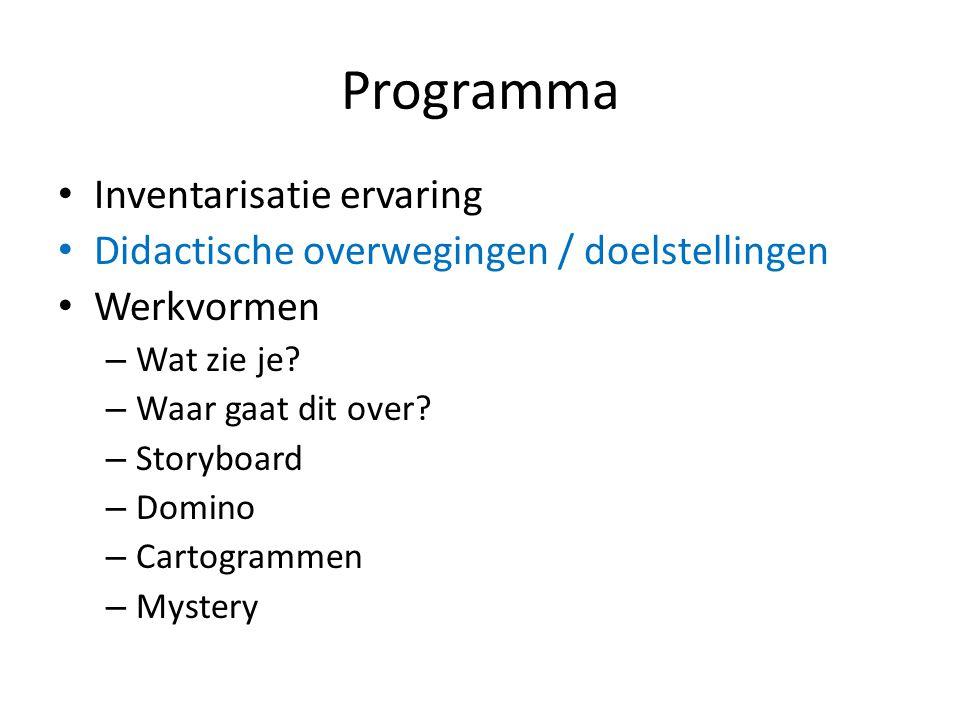 Programma Inventarisatie ervaring Didactische overwegingen / doelstellingen Werkvormen – Wat zie je? – Waar gaat dit over? – Storyboard – Domino – Car