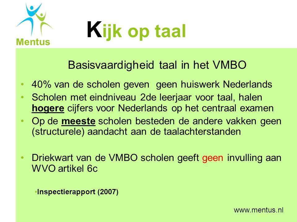 K ijk op taal Mentus www.mentus.nl Basisvaardigheid taal in het VMBO 40% van de scholen geven geen huiswerk Nederlands Scholen met eindniveau 2de leer