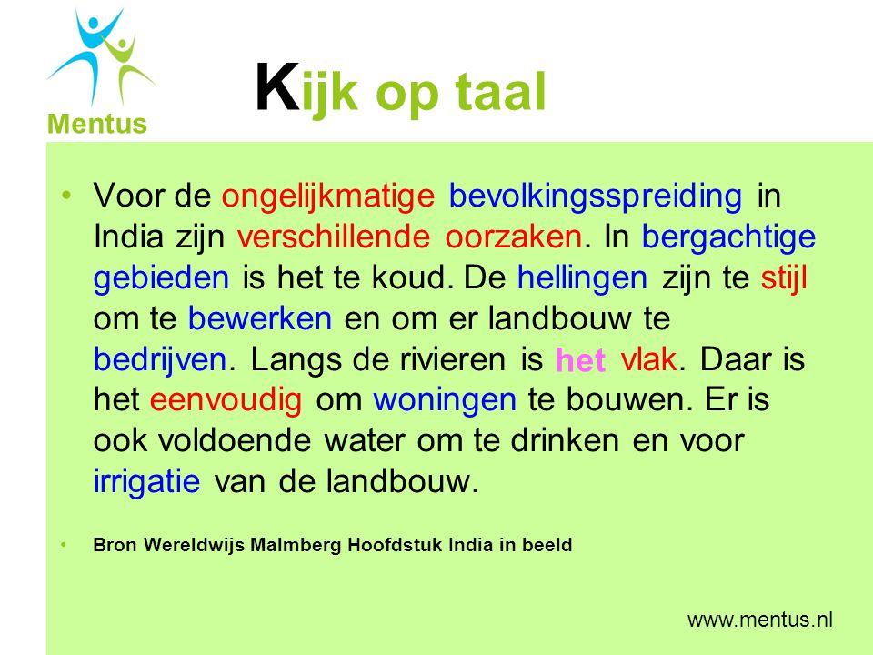 K ijk op taal Mentus www.mentus.nl Voor de ongelijkmatige bevolkingsspreiding in India zijn verschillende oorzaken. In bergachtige gebieden is het te