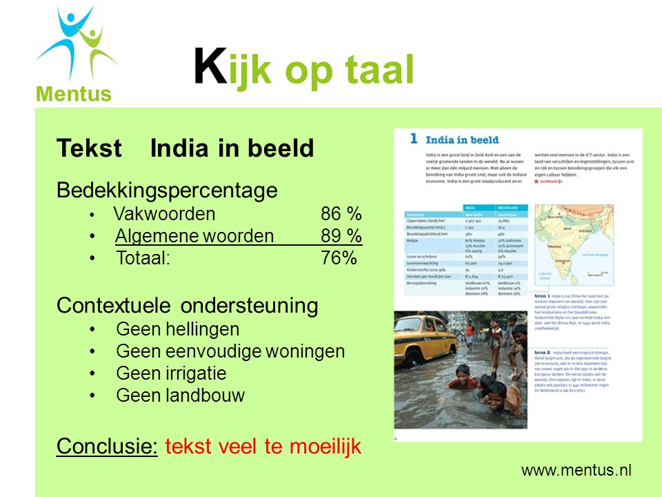 K ijk op taal Mentus www.mentus.nl Tekst India in beeld Bedekkingspercentage Vakwoorden 86 % Algemene woorden 89 % Totaal:76% Contextuele ondersteunin