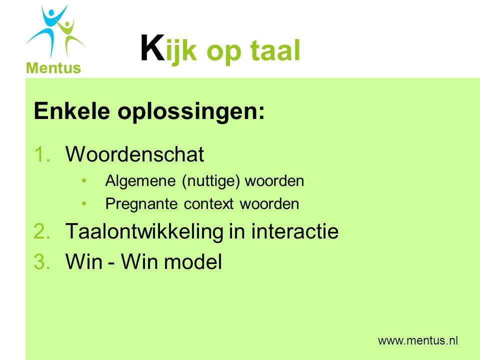 K ijk op taal Mentus www.mentus.nl Enkele oplossingen: 1.Woordenschat Algemene (nuttige) woorden Pregnante context woorden 2.Taalontwikkeling in inter