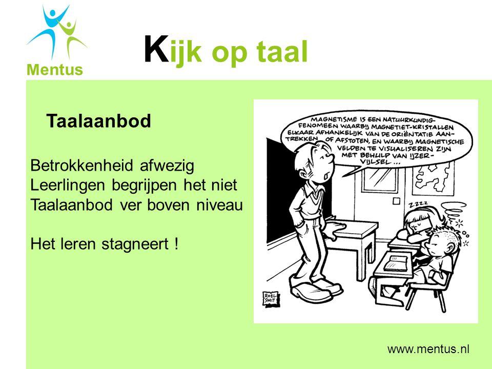 K ijk op taal Mentus www.mentus.nl Taalaanbod Realiseer betrokkenheid; gebruik materiaal Gebruik begrijpelijk taalaanbod; nadruk op input.