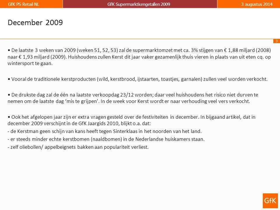 3 GfK PS Retail NLGfK Supermarktkengetallen 20093 augustus 2014 December 2009 De laatste 3 weken van 2009 (weken 51, 52, 53) zal de supermarktomzet met ca.